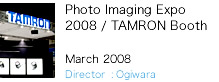 Photo Imaging Expo  2008 / TAMRON Booth
