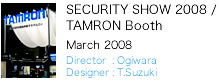 SECURITY SHOW 2008 / TAMRON Booth